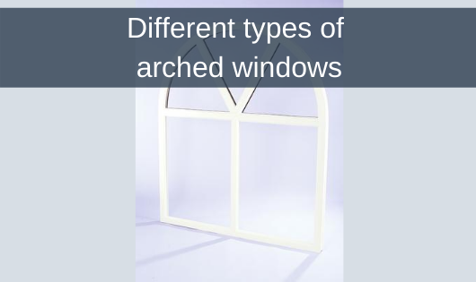 Different Types Of Arched Windows - ArcoFrame